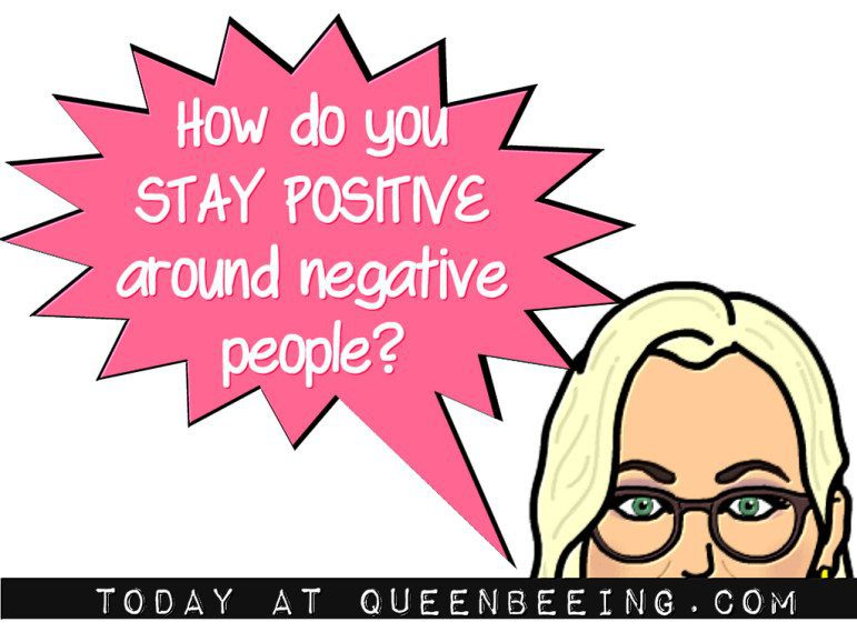 how do you stay positive around negative ppl