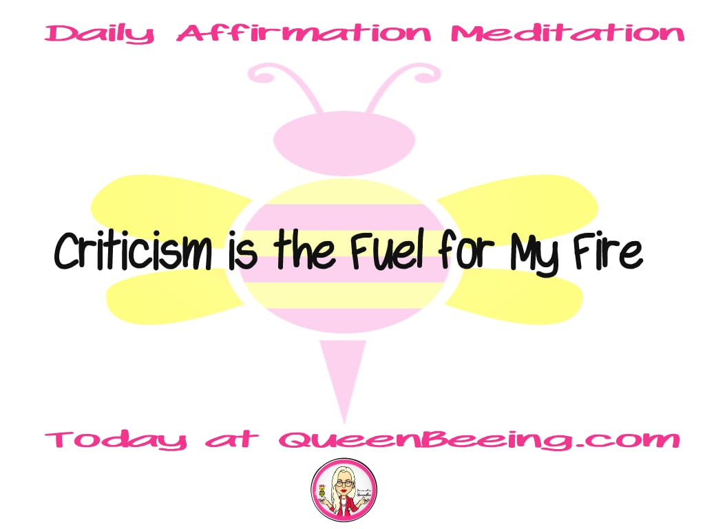 Daily Affirmation Meditation: Criticism is Fuel for My Fire