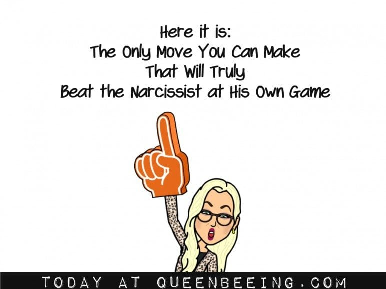 This is how you beat the narcissist at his own game