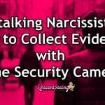 Collecting Evidence: Protect Yourself from a Stalking Narcissist