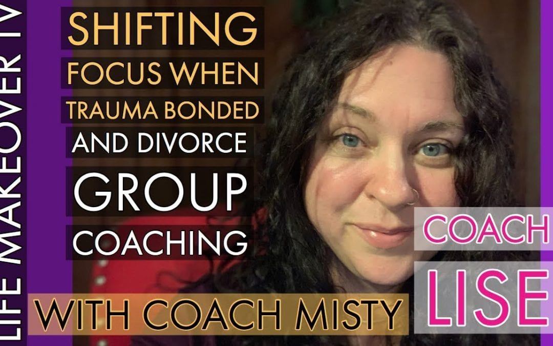 Shifting Focus when Trauma Bonded and Divorce Group Coaching