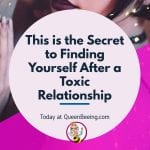 The Secret to Finding Yourself After a Toxic Relationship