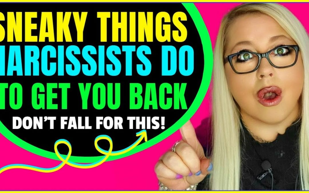 Don't Fall for These Sneaky Things Narcissists Do to Get You Back